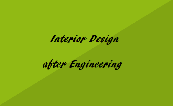 Interior Design After Engineering Or Graduation Courses Details