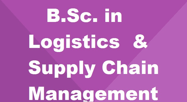B Sc  in Logistics & Supply Chain Management: Everything you